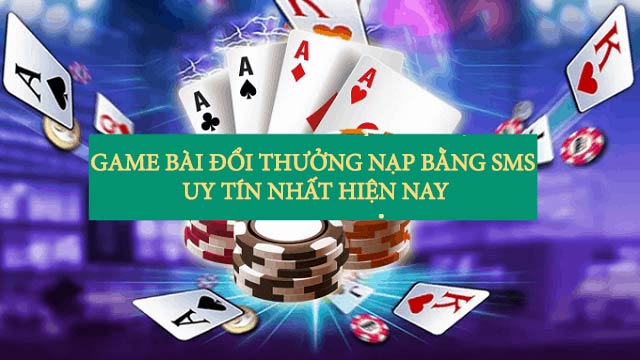 top 5 game bai doi thuong nap bang sms uy tin nhat hien nay